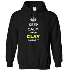 Keep Calm And Let Clay Handle It - #hooded sweatshirt #brown sweater. BUY NOW => https://www.sunfrog.com/Names/Keep-Calm-And-Let-Clay-Handle-It-ttbzy-Black-15828165-Hoodie.html?68278