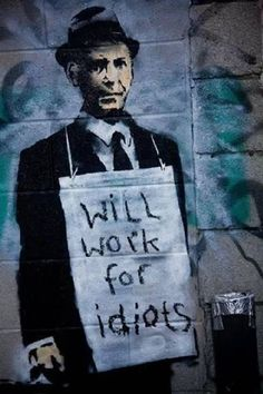 'Will Work for Idiots', graffiti art, street art, Banksy. Banksy Graffiti, Street Art Banksy, 3d Street Art, Arte Banksy, Bansky, Urban Street Art, Street Artists, Urban Art, Wall Street