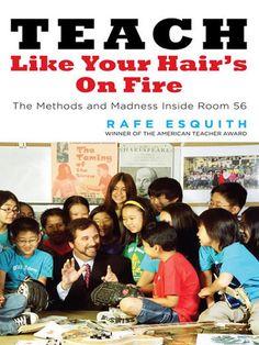 Teach Like Your Hairs on Fire - Rafe Esquith | Education...: Teach Like Your…
