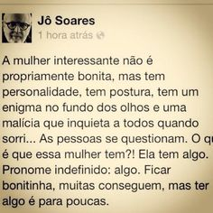 Frases do Facebook - Mulher interessante não é propriamente bonita ... Great Quotes, Quotes To Live By, Inspirational Quotes, Words Quotes, Me Quotes, Sayings, More Than Words, Some Words, Coaching