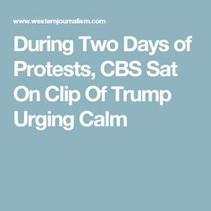 During Two Days of Protests, CBS Sat On Clip Of Trump Urging Calm