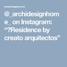 """@_archidesignhome_ on Instagram: """"✨Residence by creato arquitectos"""""""