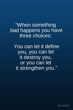 """""""When something bad happens you have three choices: You can let it define you, you can let it destroy you, or you can let it strengthen you."""" #motivation #inspiration #growth #personal #development #newyear #newyou #truth #learning #affirmation #quote #sfields99"""