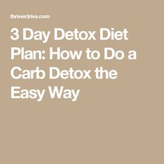 3 Day Detox Diet Plan: How to Do a Carb Detox the Easy Way