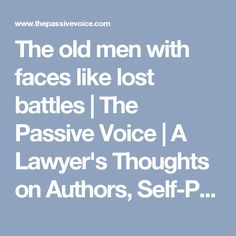 The old men with faces like lost battles | The Passive Voice | A Lawyer's Thoughts on Authors, Self-Publishing and Traditional Publishing