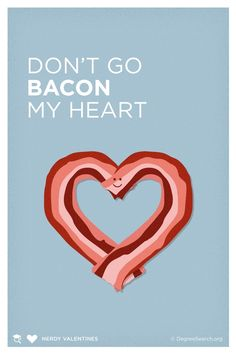 Don't go bacon my heart.