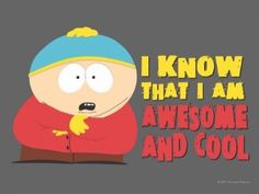 I know that I am awesome and cool - South Park, Cartman mouse pad Desk Gifts, Office Gifts, Funny Mouse, Funny Postcards, Cool Mugs, Cool Animations, Custom Mouse Pads, Haha Funny, South Park