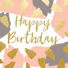"""A fabulous birthday card featuring contemporary colours and gold accents. With caption: """"Happy Birthday"""" Happy Birthday Wishes Cards, Happy Birthday Flower, Birthday Blessings, Birthday Cards For Her, Happy Birthday Pictures, Very Happy Birthday, Happy Birthday Quotes, Birthday Greeting Cards, Birthday Fun"""