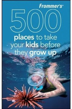 500 Places to take your kids before they grow up