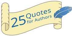 Do you need inspiration, a laugh, or advice? These 25 quotes from famous authors might be just the pick-me-up you need.