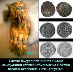 Pazırık Kurganında bulunan kadın mumyasının elindeki dövmeler ve Göktürk paraları üzerindeki Türk Tamgaları..