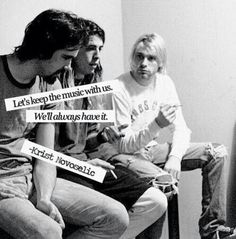 Let's keep the music with us. We'll always have it. - Krist Novoselic