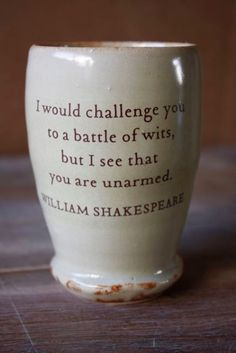I would challenge you to a battle of wits, but I see that you are unarmed. (by taosgargirl, $20.00)
