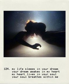 My life sleeps in your dream, your dream awakens in my heart, my heart lives in your soul, your soul breathes within me.
