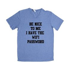 Be Nice To Me I Have The Wifi Internet Nerd Computers Friendship Nerds Geeks Signal Online Connection Gaming SGAL1 Unisex V Neck Shirt