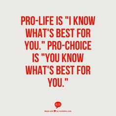 A big difference between pro-choice and anti-choice.