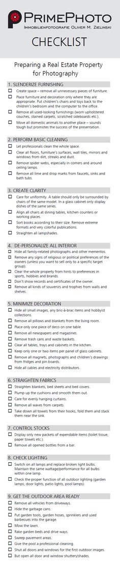Download this checklist as PDF:  http://www.primephoto.de/tips-on-preparing-a-property-for-photography/