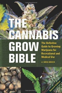 The Cannabis Grow Bible: The Definitive Guide to Growing Marijuana for Recreational and Medical Use by Greg Green. $17.24. Publication: November 26, 2009. Author: Greg Green. Publisher: Green Candy Press; 2nd edition (November 26, 2009)