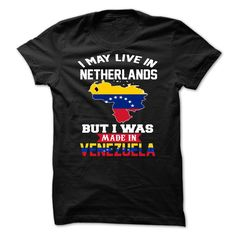 (Tshirt Order) I May Live In Netherlands But I Was Made In Venezuela at Facebook Tshirt Best Selling Hoodies, Funny Tee Shirts