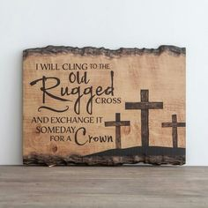 I will cling to the old rugged cross and exchange it someday for a crown.