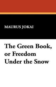 The Green Book, or Freedom Under the Snow, by Maurus Jokai (Hardcover)