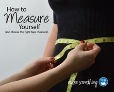 How to measure yourself and choose the right tape measure. PDF to download and record measurements. Plus details about the different types of tape measures and what to use them for! #sewing Dritz make something blog