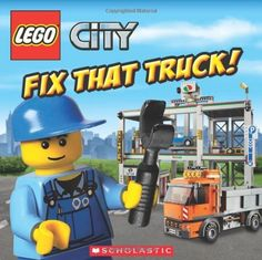 LEGO City: Fix That Truck! by Michael Anthony Steele