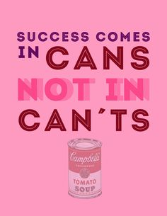 Success comes in CANS not in CAN'TS.