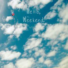 Hello, weekend.