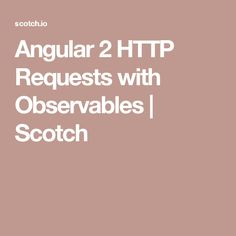 Angular 2 HTTP Requests with Observables | Scotch