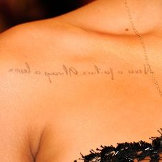 "Rihanna had the phrase ""Never a failure, always a lesson"" tattooed on her collarbone in reverse so she could see it in the mirror.RELATED: Celebrity literary-based tats"