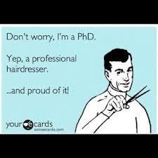Haha so true! Another Pinner Said - Think The Phd title is funny for a stylist? Then why did you call so upset about what you or anyone not a Professional Hairdresser did to your hair saying you would die if I can't help you? Hairdresser Quotes, Hairstylist Quotes, Cosmetology Quotes, Salon Quotes, Hair Quotes, Great Quotes, Funny Quotes, Haircut Quotes Funny, Fantastic Quotes