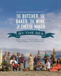 A celebration of British Columbia's coastal cuisine with recipes and fork-lore from the regions farmers, artisans, fishers, foragers, and chefs. The Butcher, the Baker, the Wine and Cheese Maker by th