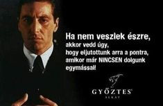 Vagyis HÚZZÁL EL! The Godfather, Good Thoughts, Daily Motivation, Sarcasm, Laughter, Life Hacks, Motivational Quotes, Life Quotes, Lifehacks