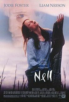 Nell is a 1994 drama film starring Jodie Foster as a young woman who has to face other people for the first time after being raised by her mother in an isolated cabin. The film was directed by Michael Apted, and was based on Mark Handley's play Idioglossia. The original music score is composed by Mark Isham. Foster was nominated for an Academy Award and a Golden Globe Award for her role. She also won a Screen Actors Guild Award.