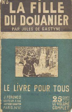 Georges Vallée - Jules de Gastyne, La fille du douanier, Ferenczi Le Livre Pour Tous n°3, 1919, 48 pages, hebdomadaire.