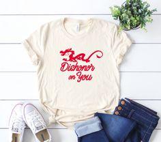 Dishonor on you shirt, Mushu Shirt,, Mulan shirt, Disney Trip Shirt, Disney Shirt