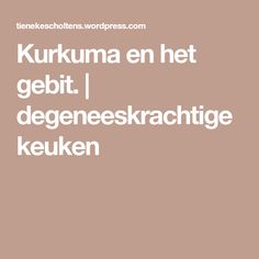 Kurkuma en het gebit. | degeneeskrachtigekeuken