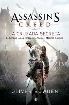 Assassin's Creed  La cruzada secreta  Oliver Bowden    La historia jamás contada de Altaïr, el Maestro Asesino