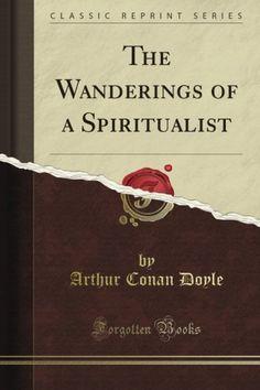 The Wanderings of a Spiritualist (Classic Reprint): Amazon.co.uk: Arthur Conan Doyle: Books
