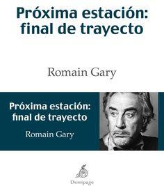 Próxima estación : final de trayecto / Romain Gary ; traducción, Cristina Cubría y David Villanueva.-- 2ª ed.-- Madrid : Demipage, 2014.