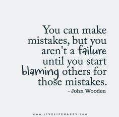 Discover and share Blaming Others For Mistakes Quotes. Explore our collection of motivational and famous quotes by authors you know and love. Blame Quotes, Mistake Quotes, Quotes To Live By, Quotable Quotes, Wabi Sabi, Blaming Others Quotes, John Wooden Quotes, Great Quotes, Inspirational Quotes