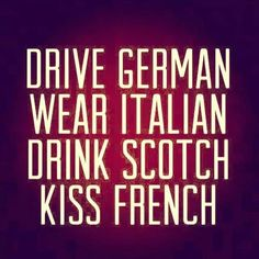 Drive, wear, drink, kiss