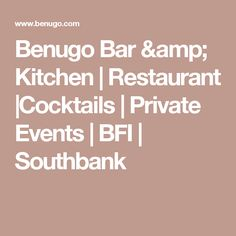 Benugo Bar & Kitchen | Restaurant |Cocktails | Private Events | BFI | Southbank