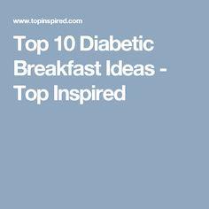 Top 10 Diabetic Breakfast Ideas - Top Inspired