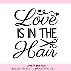 Love is in the Hair Svg Hairdresser Svg Hair Stylist Svg Scissors Svg Beauty Hair Salon Svg Cutting Files Silhouette Cricut Files Hairdresser Quotes, Hairstylist Quotes, Cosmetology Quotes, Hairstylist Problems, Hair Salon Quotes, Hair Quotes, Hair Sayings, Diy Instagram, Salon Signs