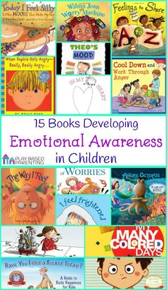 Books Developing Emotional Awareness in Children. Using Books as a resource to teach Emotional Intelligence and Empathy. 15 fantastic books exploring a wide array of emotions and feelings.  Play-based-Parenting.com