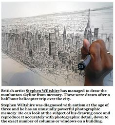 Stephen Wiltshire, autistic artist who draws elaborate landscapes & cityscapes from memory.