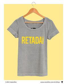 As Retadas pediram e ela voltou! Nas lojas e na souldila.com.br/shop #retada #souldila