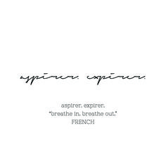 """""""aspirer. expirer."""" (Breathe in. Breathe out.) French quote tattoo. Handwritten script font."""